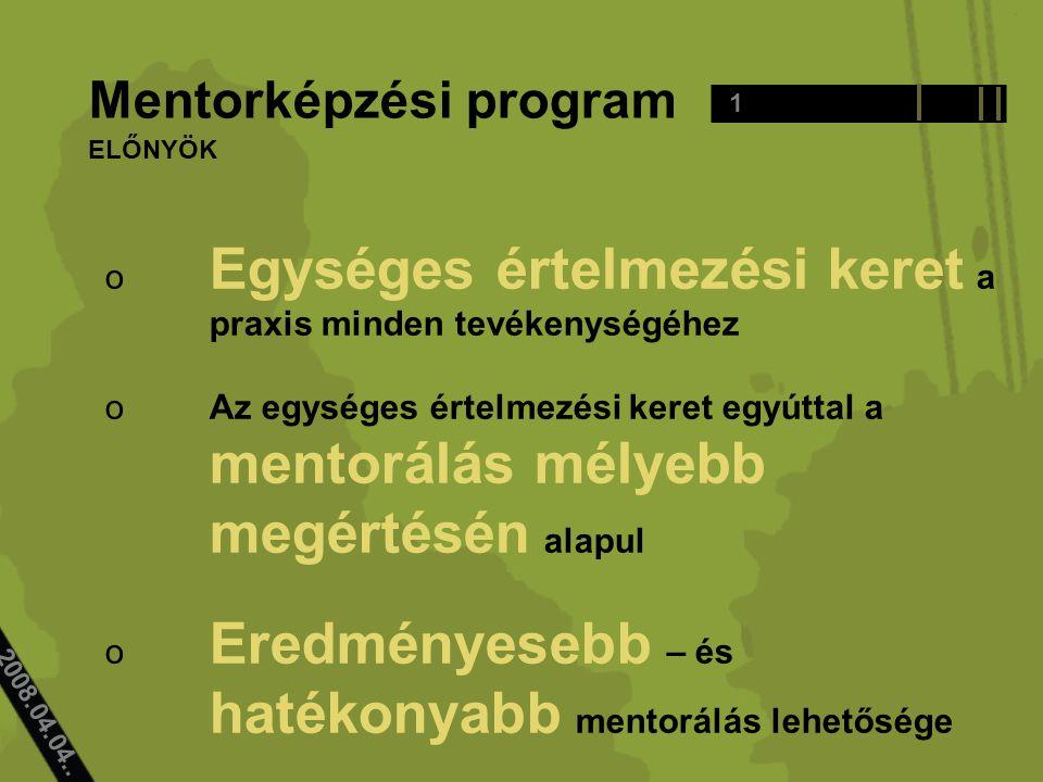 1 Mentorképzési program 2008.04.04.. o Egységes értelmezési keret a praxis minden tevékenységéhez oAz egységes értelmezési keret egyúttal a mentorálás