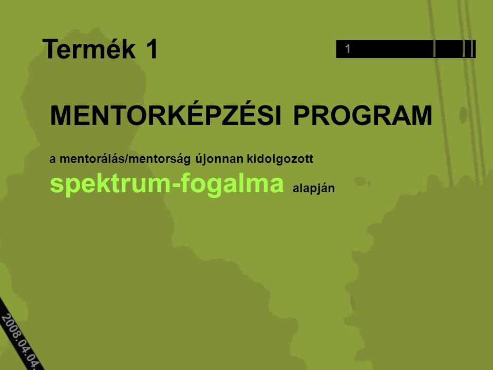 2008.04.04.. Termék 1 MENTORKÉPZÉSI PROGRAM a mentorálás/mentorság újonnan kidolgozott spektrum-fogalma alapján 1