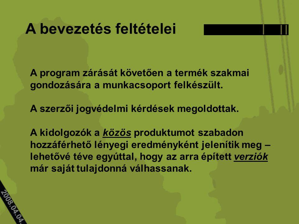 2008.04.04.. A bevezetés feltételei A program zárását követően a termék szakmai gondozására a munkacsoport felkészült. A szerzői jogvédelmi kérdések m