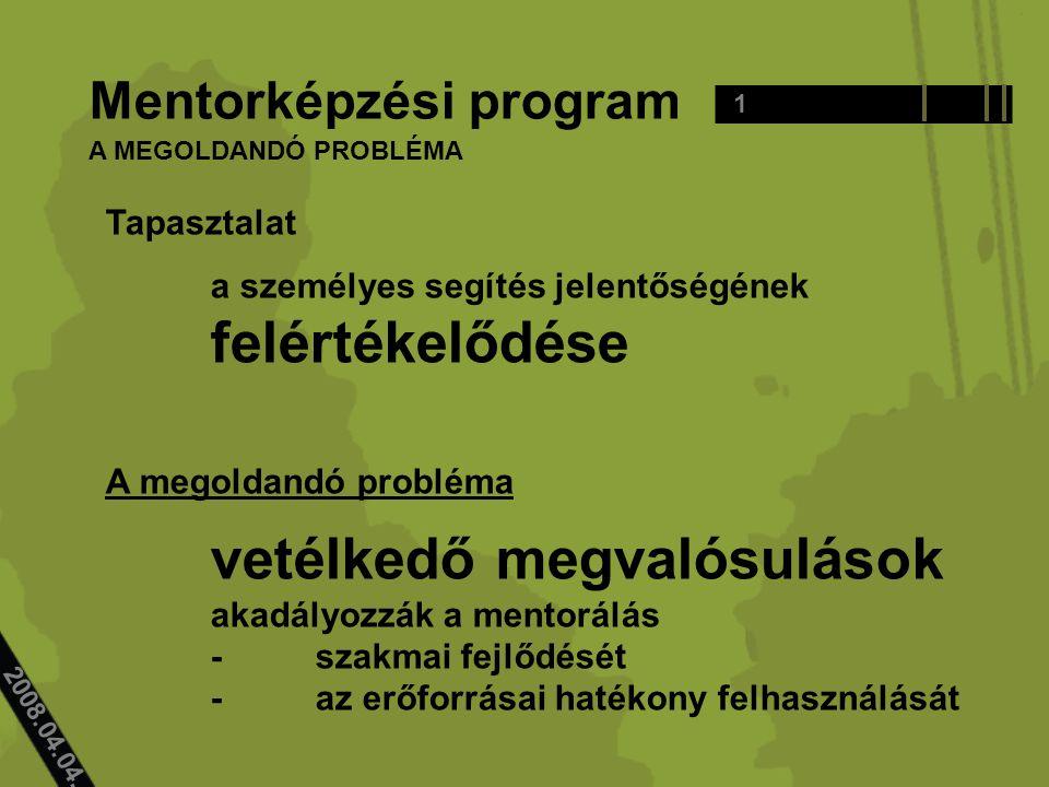 2008.04.04.. Tapasztalat a személyes segítés jelentőségének felértékelődése A megoldandó probléma vetélkedő megvalósulások akadályozzák a mentorálás -