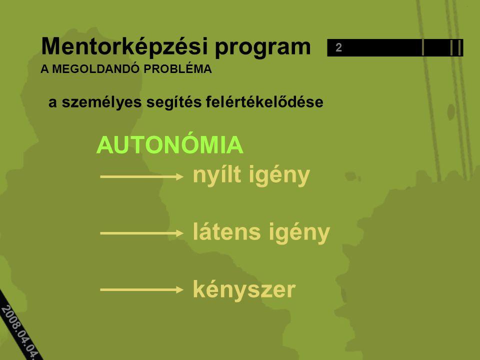 2008.04.04.. Mentorképzési program a személyes segítés felértékelődése AUTONÓMIA nyílt igény látens igény kényszer 2 A MEGOLDANDÓ PROBLÉMA
