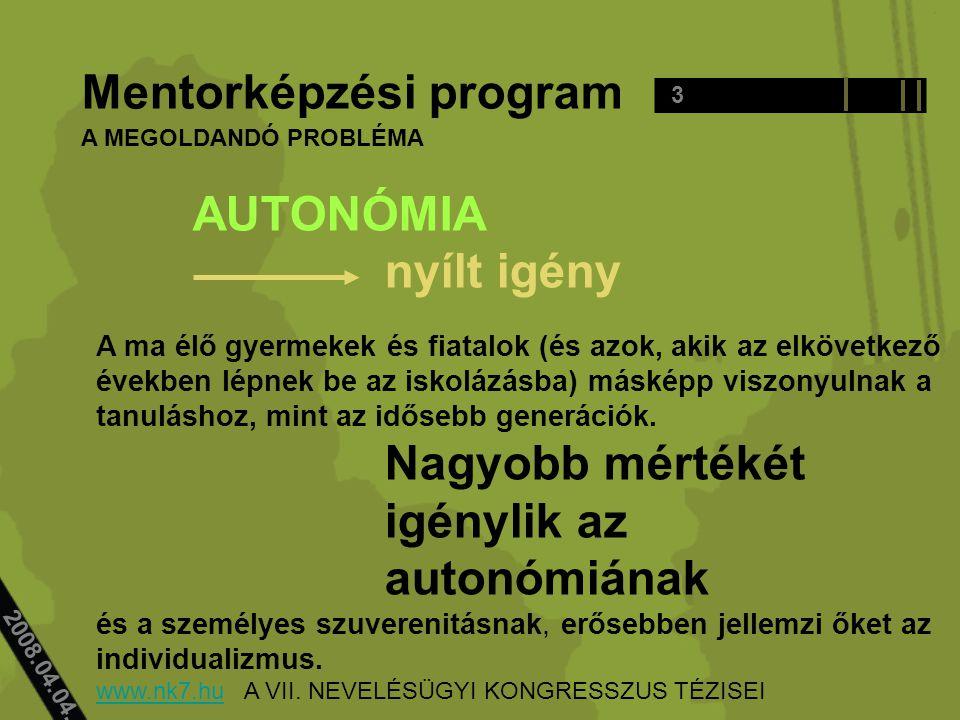 2008.04.04.. Mentorképzési program AUTONÓMIA nyílt igény A ma élő gyermekek és fiatalok (és azok, akik az elkövetkező években lépnek be az iskolázásba