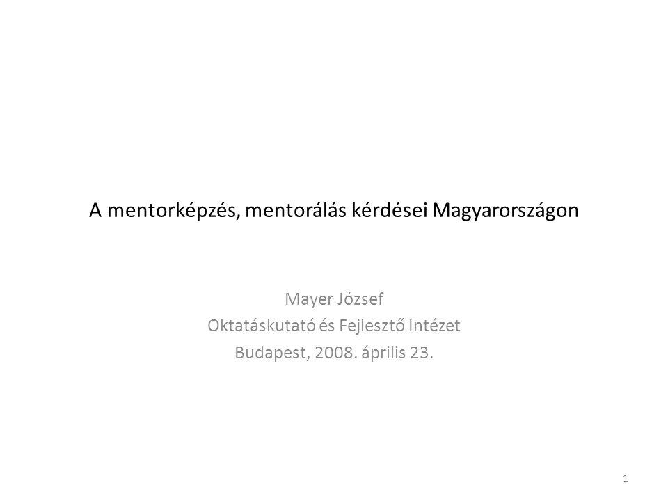 A mentorképzés, mentorálás kérdései Magyarországon Mayer József Oktatáskutató és Fejlesztő Intézet Budapest, 2008.