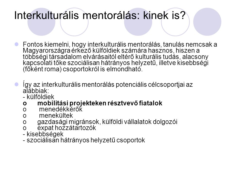 Interkulturális mentorálás: kinek is? Fontos kiemelni, hogy interkulturális mentorálás, tanulás nemcsak a Magyarországra érkező külföldiek számára has