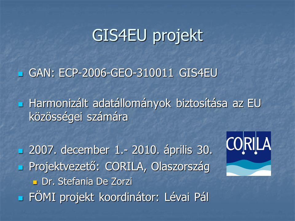 GIS4EU projekt GAN: ECP-2006-GEO-310011 GIS4EU GAN: ECP-2006-GEO-310011 GIS4EU Harmonizált adatállományok biztosítása az EU közösségei számára Harmoni