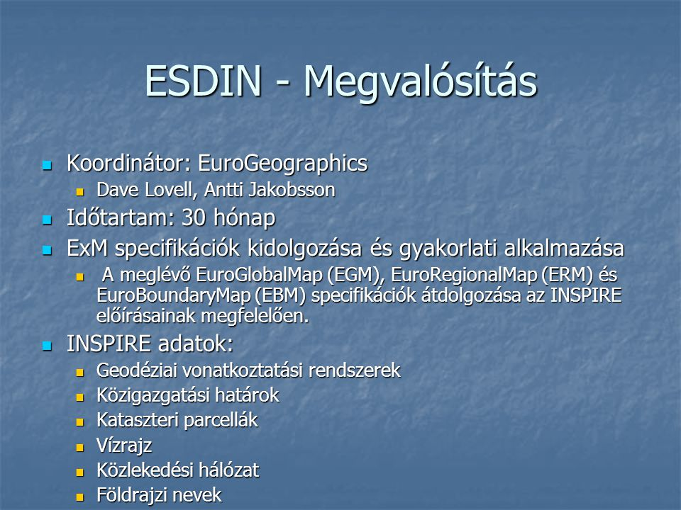 ESDIN - Megvalósítás Koordinátor: EuroGeographics Koordinátor: EuroGeographics Dave Lovell, Antti Jakobsson Dave Lovell, Antti Jakobsson Időtartam: 30