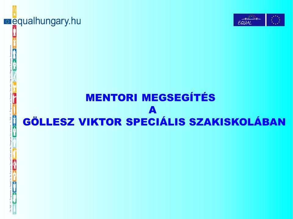 """A mentorálás jövője a Göllesz Viktor Speciális Szakiskolában: fejlesztések beépítése az intézmény Pedagógiai Programjába szakképző intézmény """"szociális szolgáltatásainak bővítése humán erőforrás fejlesztése: mentorképzés – egyéni támogatási modell rendszer átalakítása szemléletváltás"""
