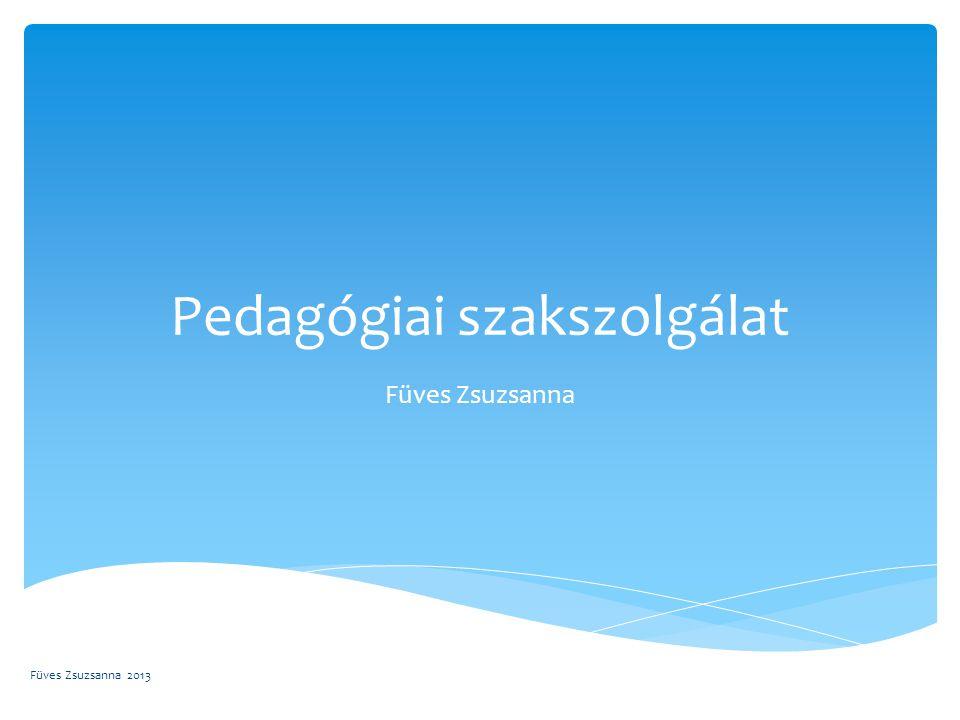 Pedagógiai szakszolgálat Füves Zsuzsanna Füves Zsuzsanna 2013