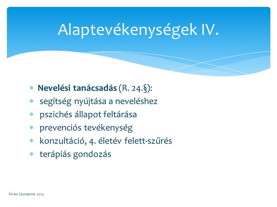  Nevelési tanácsadás (R. 24.§):  segítség nyújtása a neveléshez  pszichés állapot feltárása  prevenciós tevékenység  konzultáció, 4. életév felet