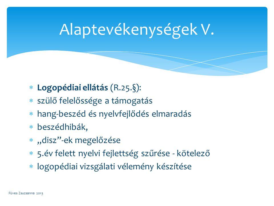 """ Logopédiai ellátás (R.25.§):  szülő felelőssége a támogatás  hang-beszéd és nyelvfejlődés elmaradás  beszédhibák,  """"disz""""-ek megelőzése  5.év f"""