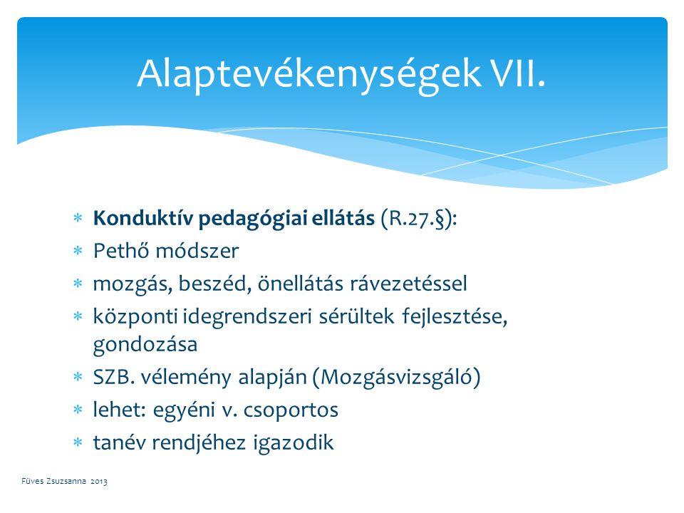  Konduktív pedagógiai ellátás (R.27.§):  Pethő módszer  mozgás, beszéd, önellátás rávezetéssel  központi idegrendszeri sérültek fejlesztése, gondo