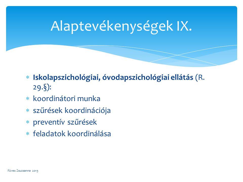  Iskolapszichológiai, óvodapszichológiai ellátás (R. 29.§):  koordinátori munka  szűrések koordinációja  preventív szűrések  feladatok koordinálá