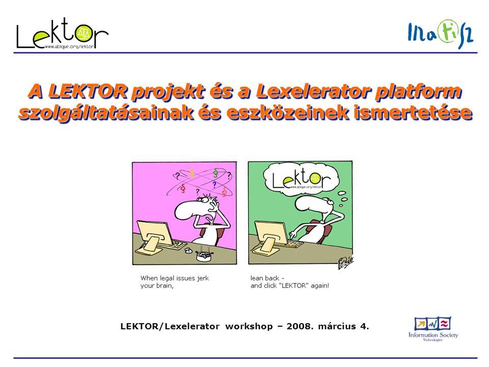 LEKTOR/Lexelerator workshop – 2008. március 4. A LEKTOR projekt és a Lexelerator platform szolgáltatásainak és eszközeinek ismertetése