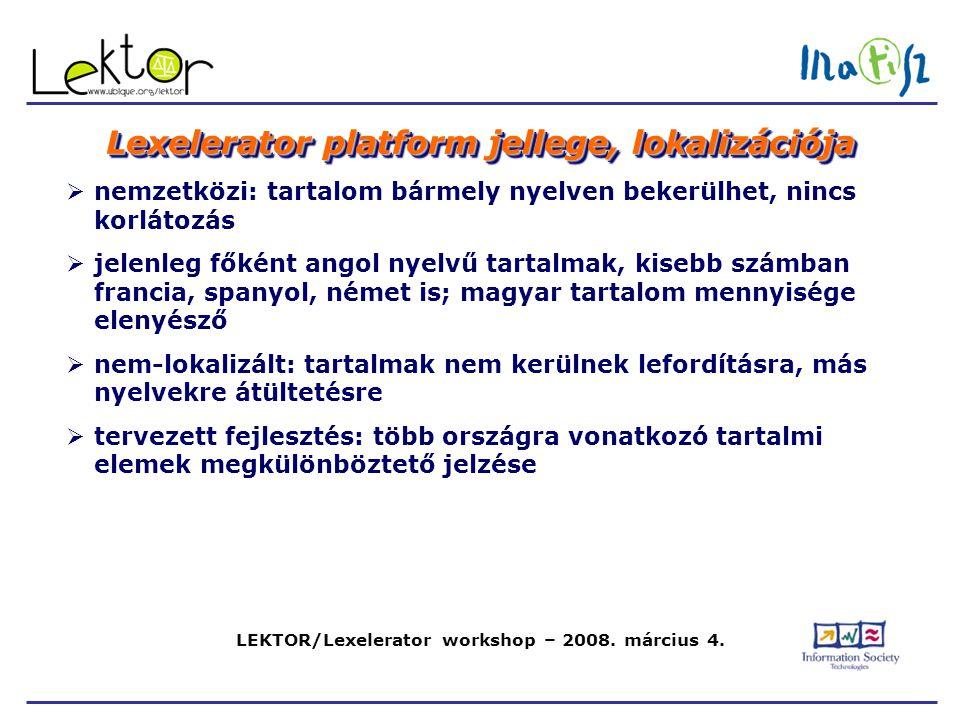 LEKTOR/Lexelerator workshop – 2008. március 4. Lexelerator platform jellege, lokalizációja  nemzetközi: tartalom bármely nyelven bekerülhet, nincs ko