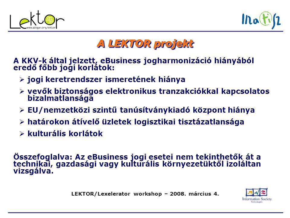 LEKTOR/Lexelerator workshop – 2008. március 4. A LEKTOR projekt A KKV-k által jelzett, eBusiness jogharmonizáció hiányából eredő főbb jogi korlátok: 