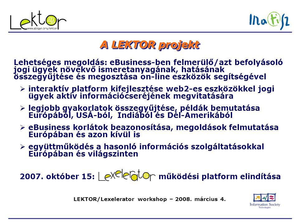 LEKTOR/Lexelerator workshop – 2008. március 4. A LEKTOR projekt Lehetséges megoldás: eBusiness-ben felmerülő/azt befolyásoló jogi ügyek növekvő ismere