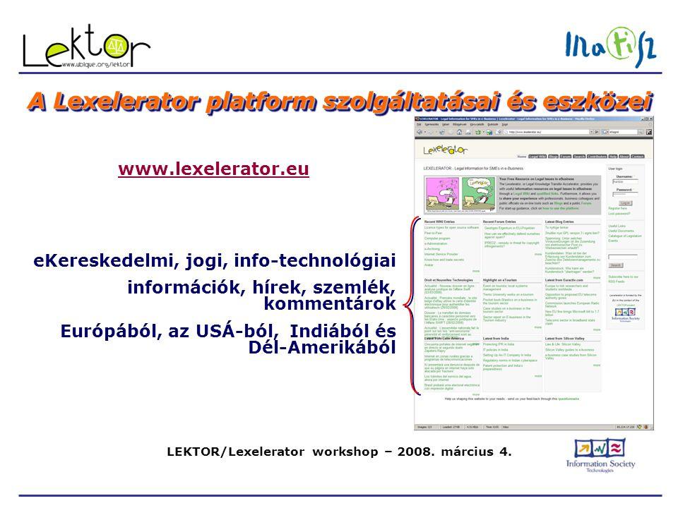LEKTOR/Lexelerator workshop – 2008. március 4. A Lexelerator platform szolgáltatásai és eszközei www.lexelerator.eu eKereskedelmi, jogi, info-technoló