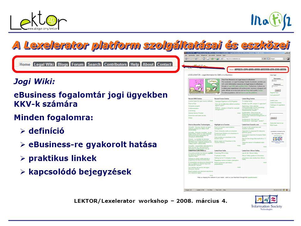 LEKTOR/Lexelerator workshop – 2008. március 4. A Lexelerator platform szolgáltatásai és eszközei Jogi Wiki: eBusiness fogalomtár jogi ügyekben KKV-k s
