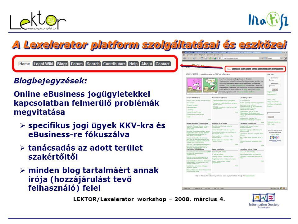 LEKTOR/Lexelerator workshop – 2008. március 4. A Lexelerator platform szolgáltatásai és eszközei Blogbejegyzések: Online eBusiness jogügyletekkel kapc