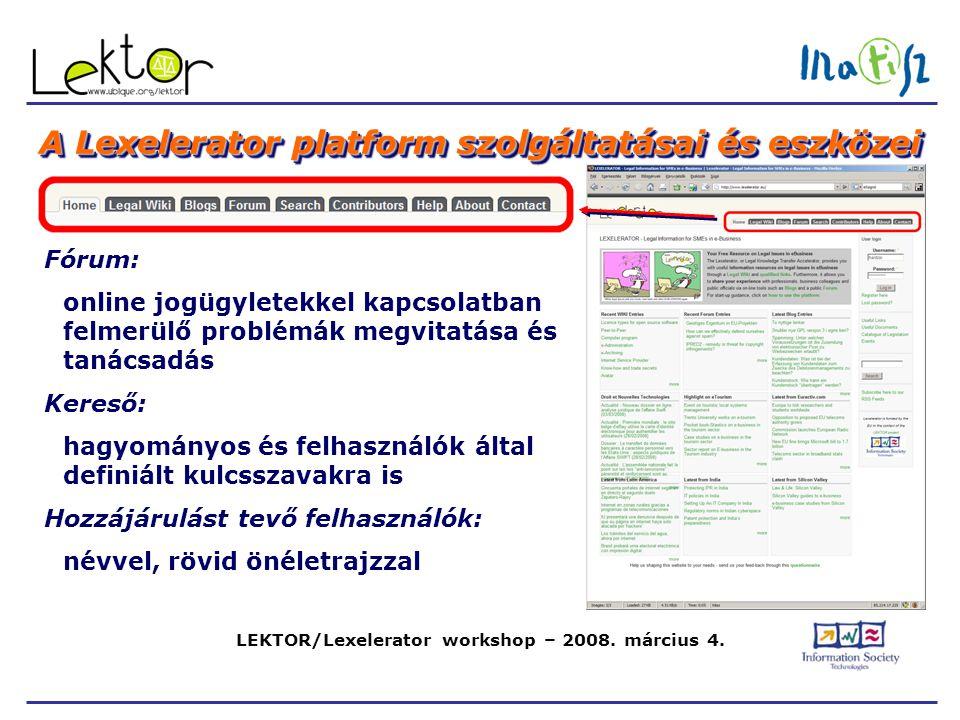 LEKTOR/Lexelerator workshop – 2008. március 4. A Lexelerator platform szolgáltatásai és eszközei Fórum: online jogügyletekkel kapcsolatban felmerülő p