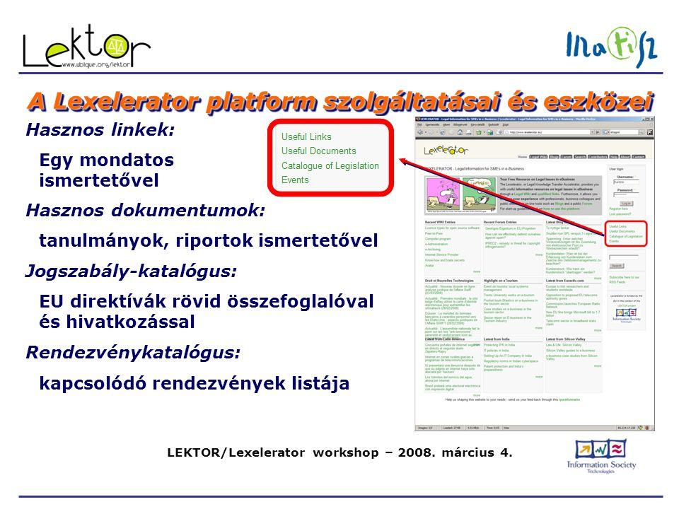 LEKTOR/Lexelerator workshop – 2008. március 4. A Lexelerator platform szolgáltatásai és eszközei Hasznos linkek: Egy mondatos ismertetővel Hasznos dok