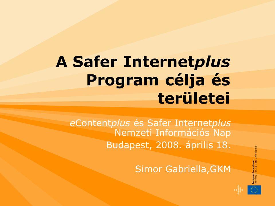 A Safer Internetplus Program célja és területei eContentplus és Safer Internetplus Nemzeti Információs Nap Budapest, 2008.