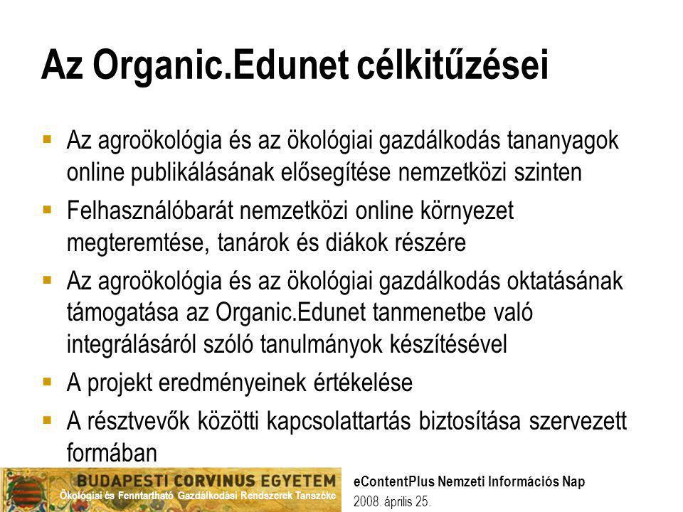 Ökológiai és Fenntartható Gazdálkodási Rendszerek Tanszéke 2008. április 25. eContentPlus Nemzeti Információs Nap Az Organic.Edunet célkitűzései  Az