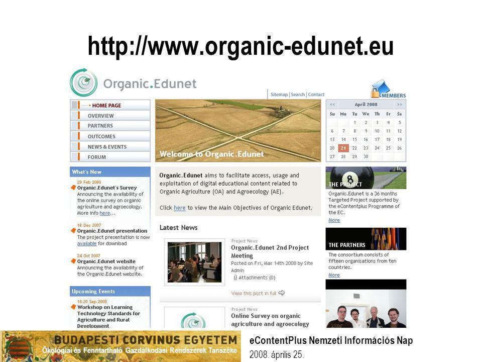 Ökológiai és Fenntartható Gazdálkodási Rendszerek Tanszéke 2008. április 25. eContentPlus Nemzeti Információs Nap http://www.organic-edunet.eu