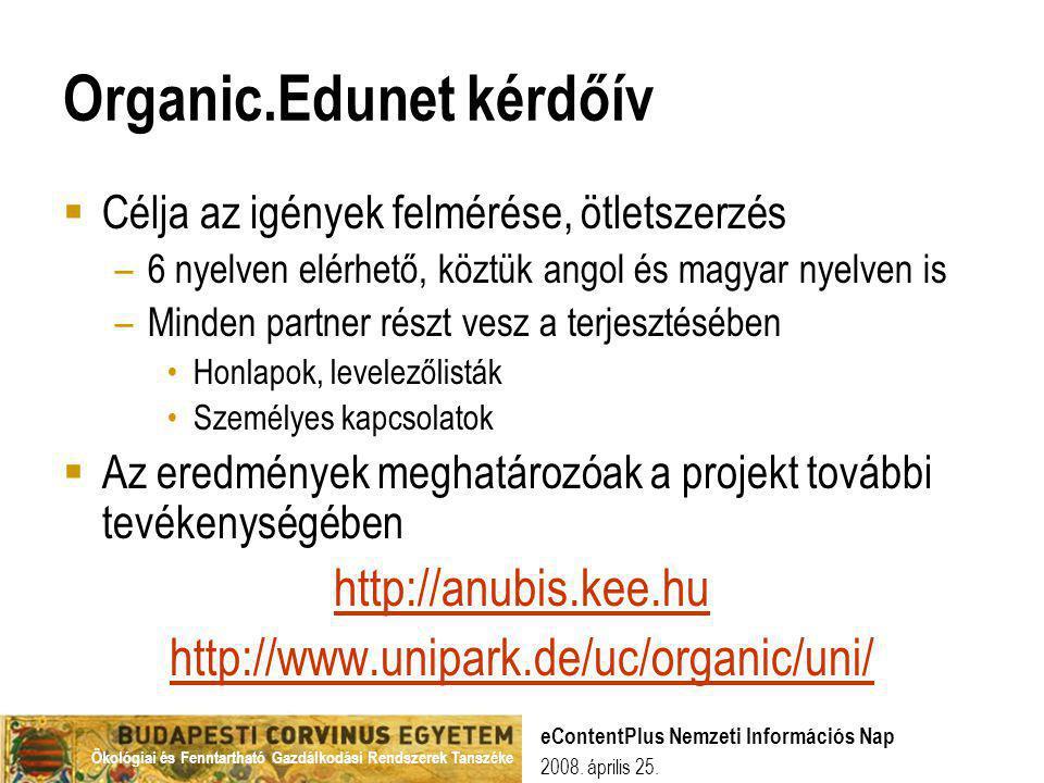 Ökológiai és Fenntartható Gazdálkodási Rendszerek Tanszéke 2008. április 25. eContentPlus Nemzeti Információs Nap Organic.Edunet kérdőív  Célja az ig