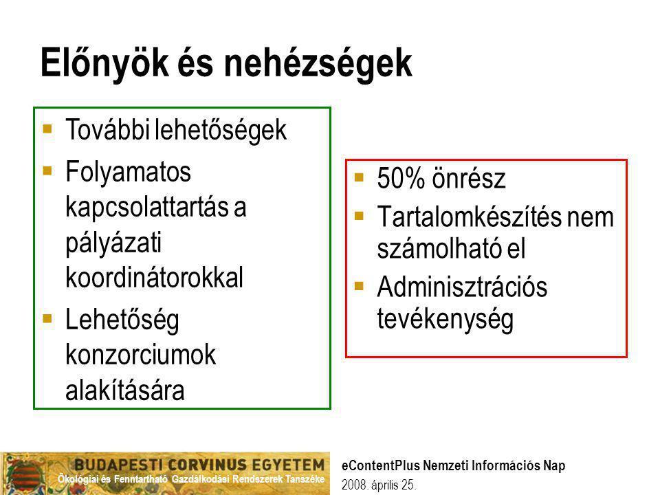 Ökológiai és Fenntartható Gazdálkodási Rendszerek Tanszéke 2008. április 25. eContentPlus Nemzeti Információs Nap Előnyök és nehézségek  50% önrész 