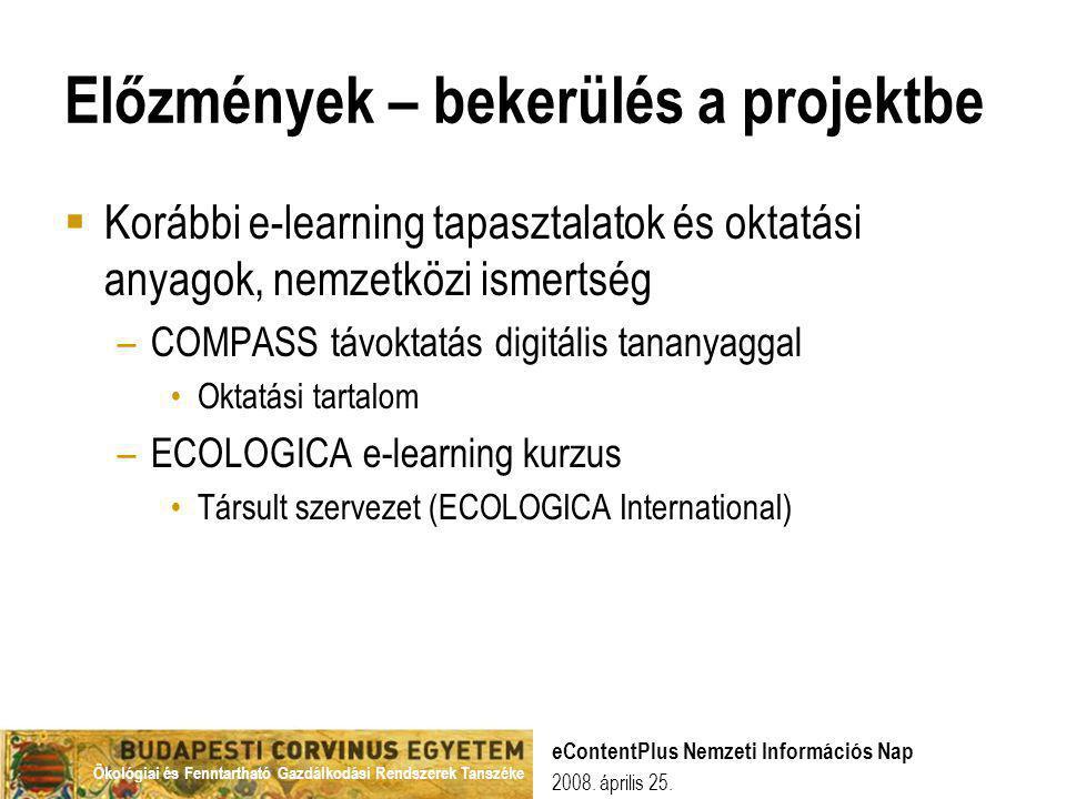 Ökológiai és Fenntartható Gazdálkodási Rendszerek Tanszéke 2008. április 25. eContentPlus Nemzeti Információs Nap Előzmények – bekerülés a projektbe 