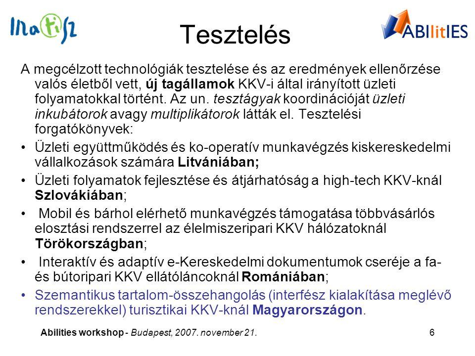 Abilities workshop - Budapest, 2007. november 21.6 Tesztelés A megcélzott technológiák tesztelése és az eredmények ellenőrzése valós életből vett, új
