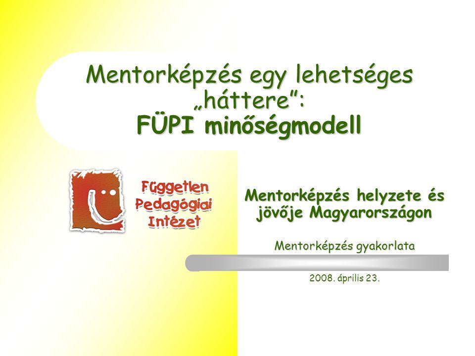 """Mentorképzés egy lehetséges """"háttere : FÜPI minőségmodell Mentorképzés helyzete és jövője Magyarországon Mentorképzés gyakorlata 2008."""