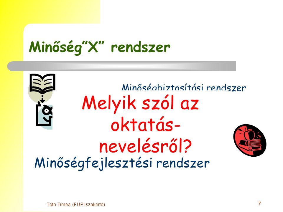 7 Tóth Tímea (FÜPI szakértő) Minőség X rendszer Minőségbiztosítási rendszer Minőségügyi rendszer Minőségirányítási rendszer Minőségfejlesztési rendszer Melyik szól az oktatás- nevelésről?