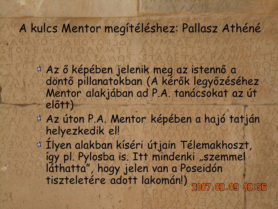 A kulcs Mentor megítéléshez: Pallasz Athéné Az ő képében jelenik meg az istennő a döntő pillanatokban (A kérők legyőzéséhez Mentor alakjában ad P.A.