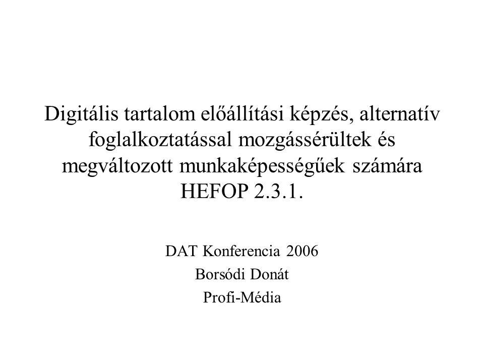 Digitális tartalom előállítási képzés, alternatív foglalkoztatással mozgássérültek és megváltozott munkaképességűek számára DAT Konferencia 2006 Borsódi Donát Profi-Média Távmunka kezelő szoftver (Pontozás/Ösztönző rendszer).