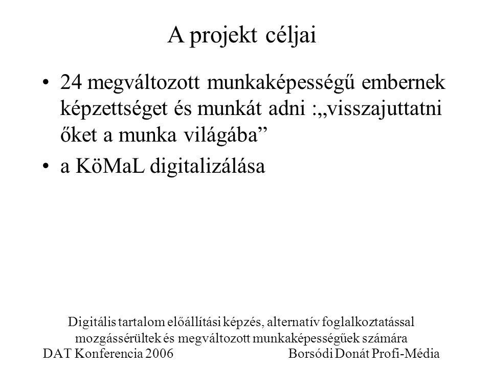"""Digitális tartalom előállítási képzés, alternatív foglalkoztatással mozgássérültek és megváltozott munkaképességűek számára DAT Konferencia 2006 Borsódi Donát Profi-Média 24 megváltozott munkaképességű embernek képzettséget és munkát adni :""""visszajuttatni őket a munka világába a KöMaL digitalizálása A projekt céljai"""