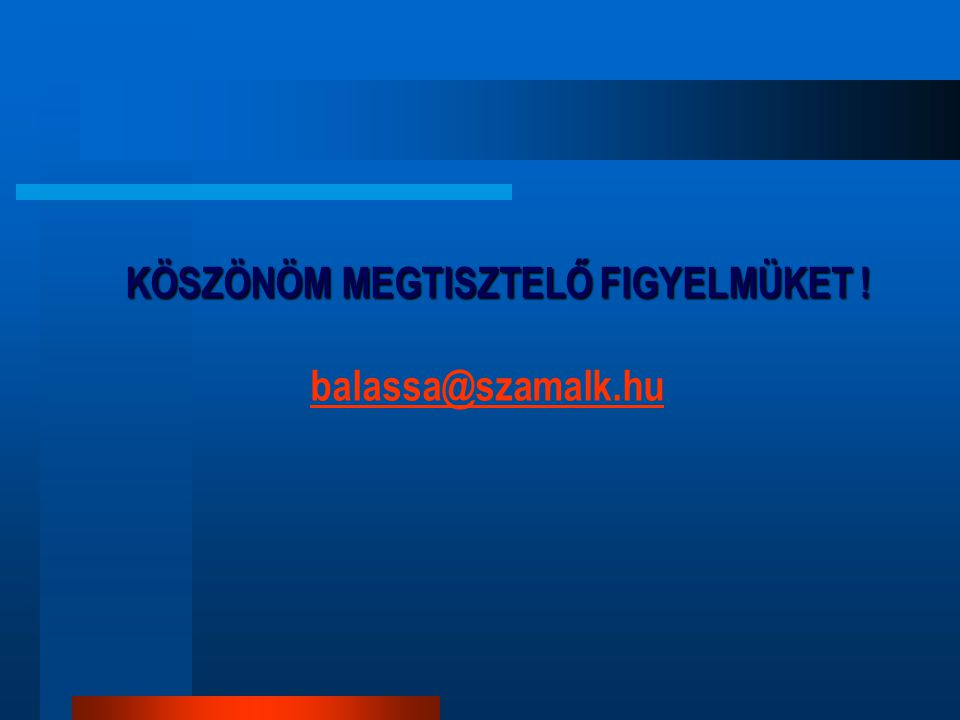 KÖSZÖNÖM MEGTISZTELŐ FIGYELMÜKET ! balassa@szamalk.hu