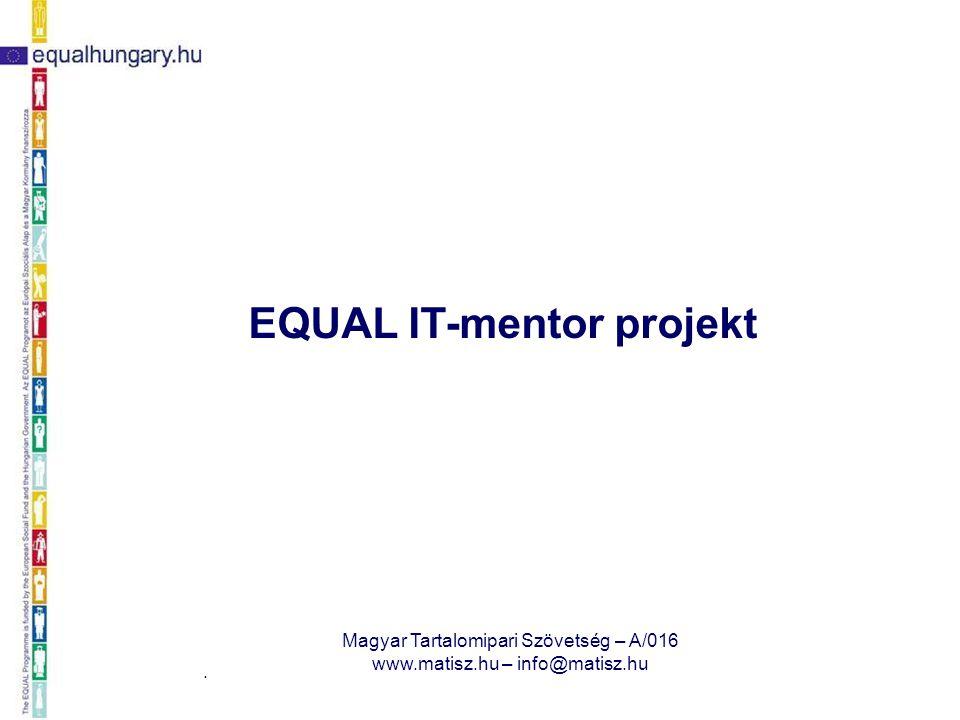 2008. március 27. Magyar Tartalomipari Szövetség – A/016 www.matisz.hu – info@matisz.hu EQUAL IT-mentor projekt