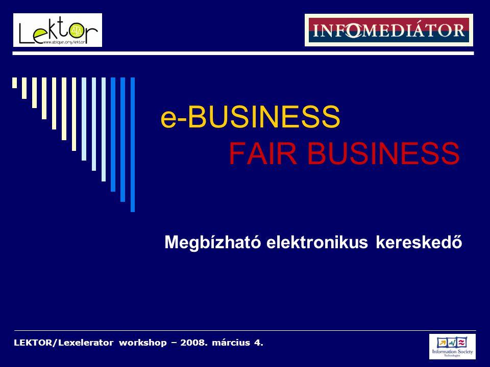 LEKTOR/Lexelerator workshop – 2008. március 4. e-BUSINESS FAIR BUSINESS Megbízható elektronikus kereskedő