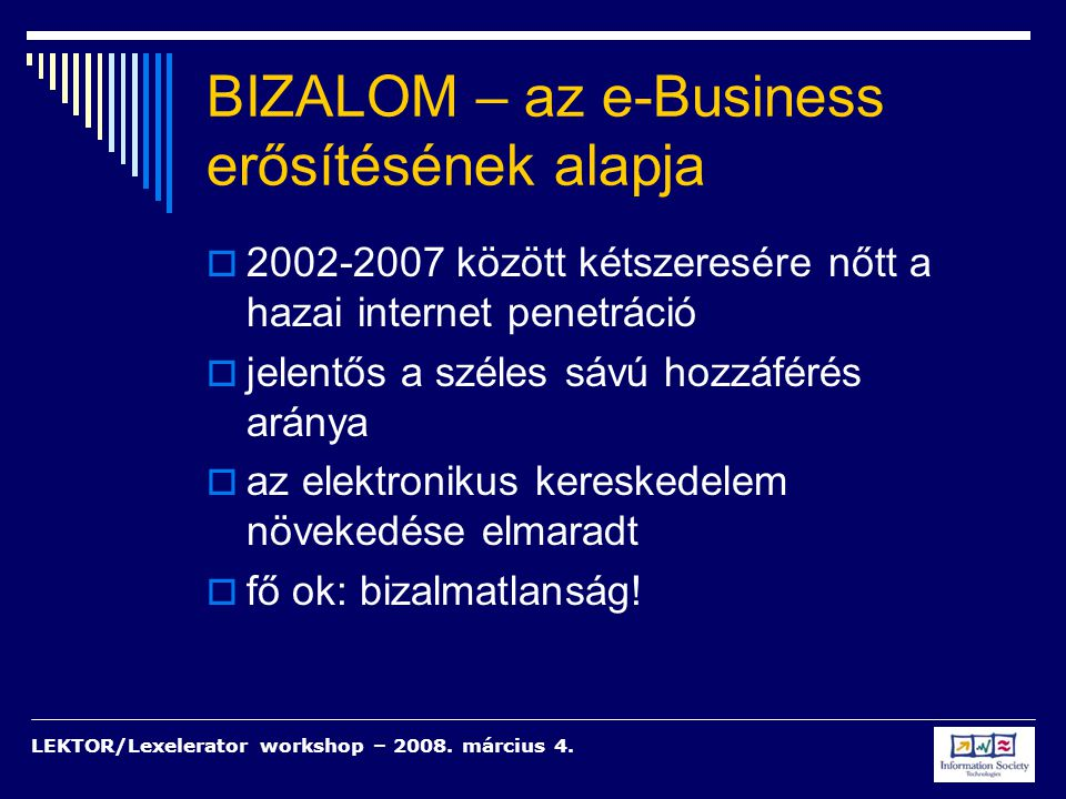 LEKTOR/Lexelerator workshop – 2008. március 4. BIZALOM – az e-Business erősítésének alapja  2002-2007 között kétszeresére nőtt a hazai internet penet