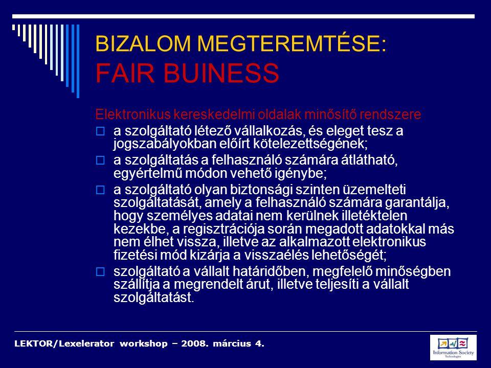 LEKTOR/Lexelerator workshop – 2008. március 4. BIZALOM MEGTEREMTÉSE: FAIR BUINESS Elektronikus kereskedelmi oldalak minősítő rendszere  a szolgáltató