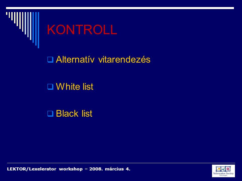LEKTOR/Lexelerator workshop – 2008. március 4. KONTROLL  Alternatív vitarendezés  White list  Black list