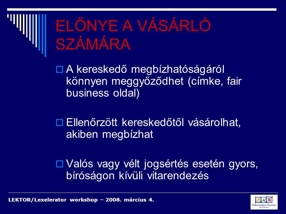 LEKTOR/Lexelerator workshop – 2008. március 4. ELŐNYE A VÁSÁRLÓ SZÁMÁRA  A kereskedő megbízhatóságáról könnyen meggyőződhet (címke, fair business old