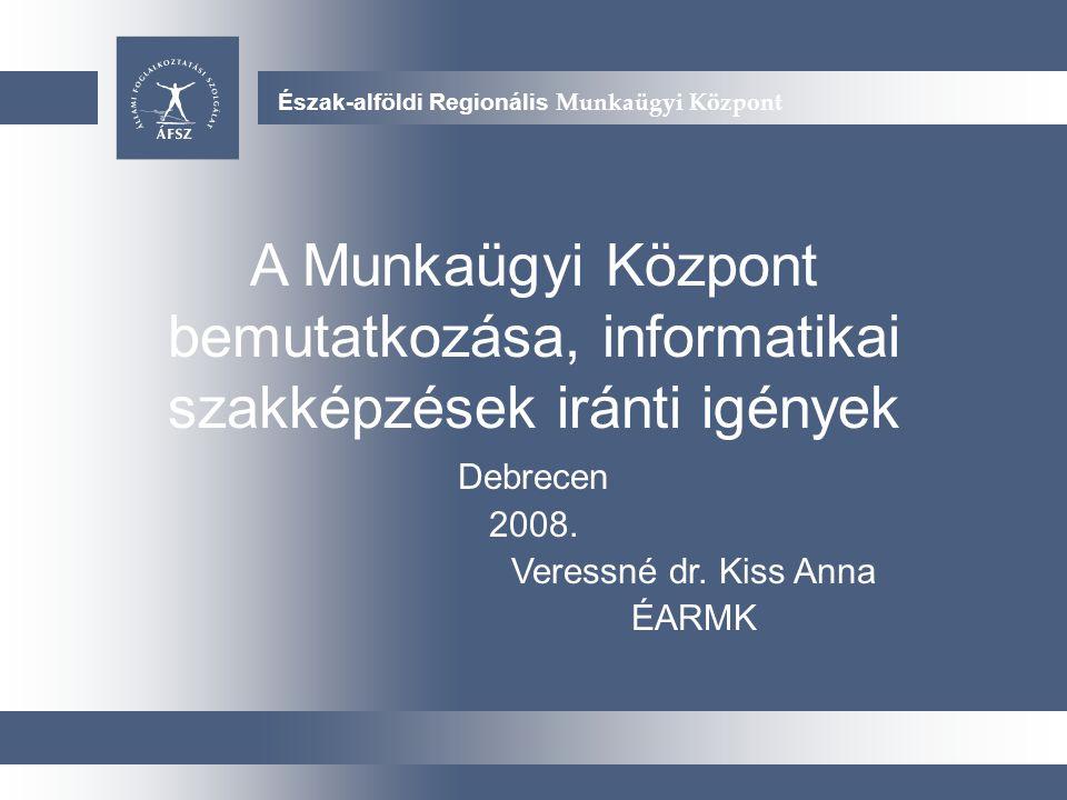 Új arculati javaslatok Észak-alföldi Regionális Munkaügyi Központ A Munkaügyi Központ bemutatkozása, informatikai szakképzések iránti igények Debrecen 2008.