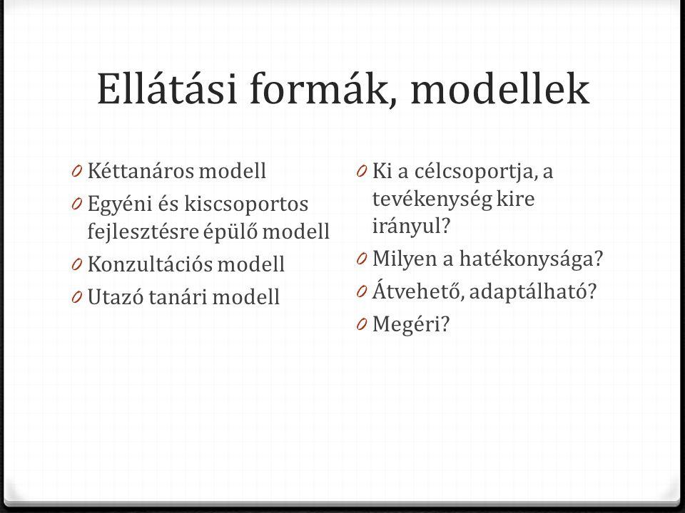 Ellátási formák, modellek 0 Kéttanáros modell 0 Egyéni és kiscsoportos fejlesztésre épülő modell 0 Konzultációs modell 0 Utazó tanári modell 0 Ki a cé