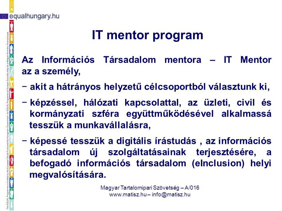 Magyar Tartalomipari Szövetség – A/016 www.matisz.hu – info@matisz.hu Az IT-mentor az információs kommunikációs technológiák és a digitális tartalmak által támogatott, új foglalkozáscsoport: a szociális segítő, a népművelő, a képzési konzulens, a tutor és az innovátor sajátos elegye.