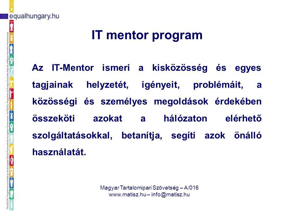 """Magyar Tartalomipari Szövetség – A/016 www.matisz.hu – info@matisz.hu IT Mentor és az egész életen át tartó tanulás Munkanélküli ― aktív álláskereső EQUAL – IT-Mentor képzés IT-Mentor gyakornok Mentor a """"HÍD -programban A """"Lépj egyet előre! program Fejér megyei mentora Az """"Új Pálya program mentora – Közép-dunántúli régió IT-mentor OKJ képzés – távoktatási tutor"""