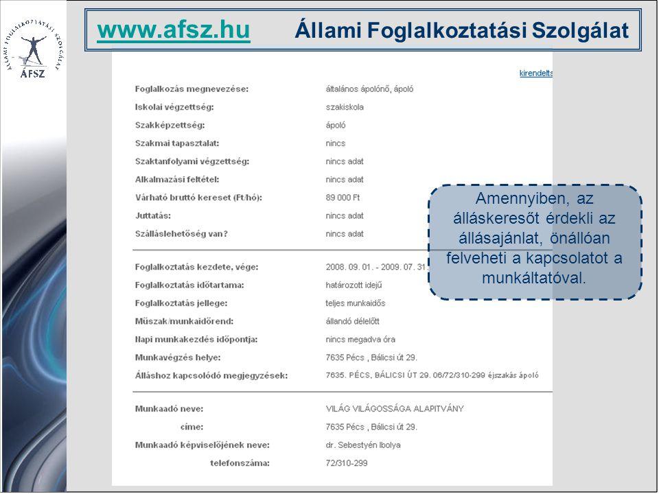 www.afsz.hu www.afsz.hu Állami Foglalkoztatási Szolgálat Amennyiben, az álláskeresőt érdekli az állásajánlat, önállóan felveheti a kapcsolatot a munkáltatóval.