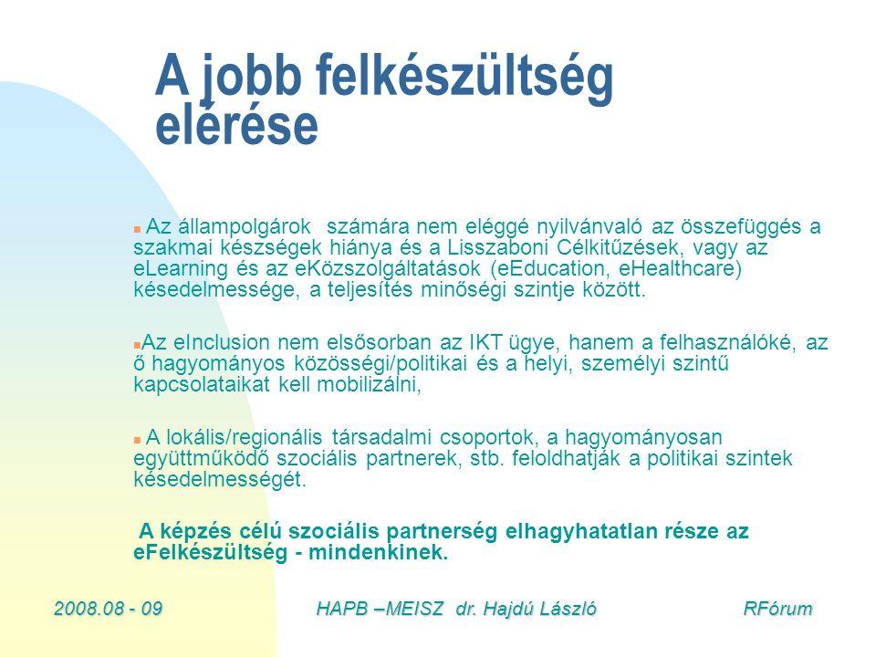 2008.08 - 09HAPB –MEISZ dr. Hajdú László RFórum n n Az állampolgárok számára nem eléggé nyilvánvaló az összefüggés a szakmai készségek hiánya és a Lis